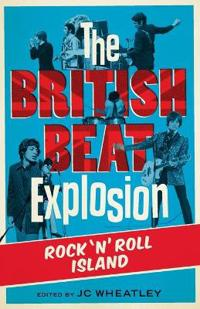 The British Beat Explosion: Rock 'n' Roll Island
