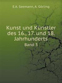 Kunst Und Kunstler Des 16., 17. Und 18. Jahrhunderts Band 3