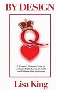 By Design: A Woman's Ultimate Guide to Getting It Right, Keeping It Tight and Claiming Her Queendom