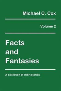 Facts and Fantasies Volume 2: A Collection of Short Stories