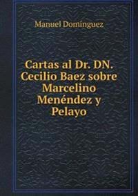 Cartas Al Dr. Dn. Cecilio Baez Sobre Marcelino Menendez y Pelayo