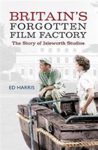 Britain's Forgotten Film Factory: The Story of Isleworth Studios