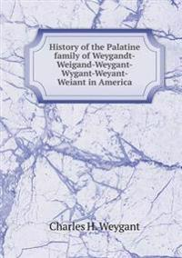 History of the Palatine Family of Weygandt-Weigand-Weygant-Wygant-Weyant-Weiant in America