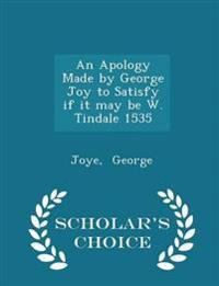An Apology Made by George Joy to Satisfy If It May Be W. Tindale 1535 - Scholar's Choice Edition