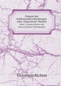 Chemie Der Kohlenstoffverbindungen Oder, Organische Chemie Band 2. Carbocyclische Und Heterocyclische Verbindungen