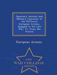 Summary Account and Military Character of the Different European Armies, Engaged in the Late War, Tr. from the French - War College Series