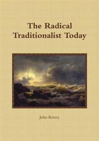 The Radical Traditionalist Today