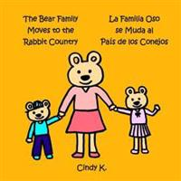 The Bear Family Moves to the Rabbit Country: La Familia Oso Se Muda Al Pais de Los Conejos