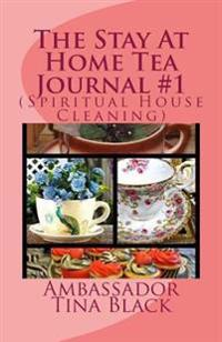 The Stay at Home Tea Journal #1: (Spiritual House Cleaning)