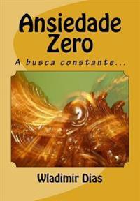 Ansiedade Zero: A Busca Constante...