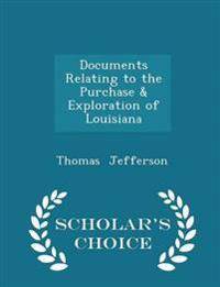 Documents Relating to the Purchase & Exploration of Louisiana - Scholar's Choice Edition