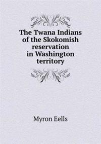 The Twana Indians of the Skokomish Reservation in Washington Territory
