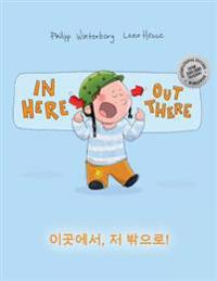 In Here, Out There! Igos-Eseo, Jeo Bakk-Eulo!: Children's Picture Book English-Korean (Bilingual Edition/Dual Language)