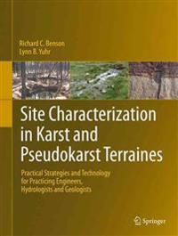 Site Characterization in Karst and Pseudokarst Terraines: Practical Strategies and Technology for Practicing Engineers, Hydrologists and Geologists