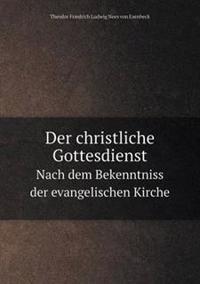 Der Christliche Gottesdienst Nach Dem Bekenntniss Der Evangelischen Kirche