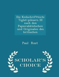 Die Keilschrifttexte Tiglat-Pilesers III Nach Den Papierabklatschen Und Originalen Des Britischen - Scholar's Choice Edition