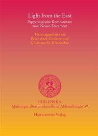Light from the East: Papyrologische Kommentare Zum Neuen Testament. Akten Des Internationalen Symposions Vom 3.-4. Dezember 2009 Am Fachber