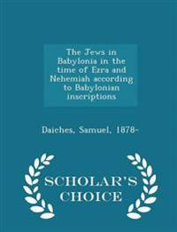 The Jews in Babylonia in the Time of Ezra and Nehemiah According to Babylonian Inscriptions - Scholar's Choice Edition