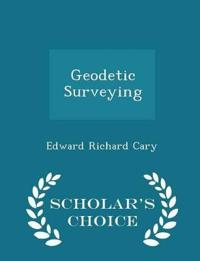Geodetic Surveying - Scholar's Choice Edition