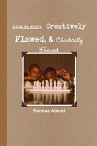 Naked, Creatively Flawed, and Chaotically Focused