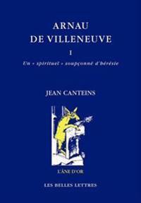 Arnau de Villeneuve: I. Un Spirituel Soupconne D'Heresie