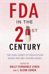 FDA in the Twenty-First Century: The Challenges of Regulating Drugs and New Technologies