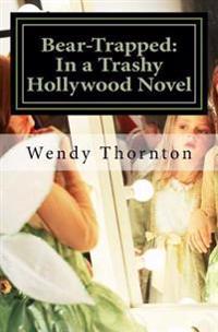 Bear-Trapped: : In a Trashy Hollywood Novel