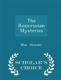 The Rosicrucian Mysteries - Scholar's Choice Edition
