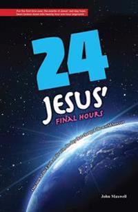 24: Jesus' Final Hours
