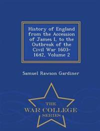 History of England from the Accession of James I, to the Outbreak of the Civil War 1603-1642, Volume 2 - War College Series