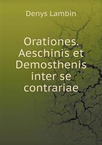 Orationes. Aeschinis Et Demosthenis Inter Se Contrariae