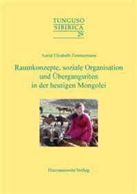 Raumkonzepte, Soziale Organisation Und Ubergangsriten in Der Heutigen Mongolei