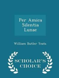 Per Amica Silentia Lunae - Scholar's Choice Edition