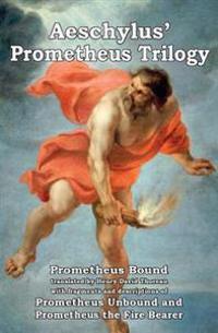 Prometheus Trilogy: Prometheus Bound Translated by Henry David Thoreau with Fragments and Descriptions of Prometheus Unbound and Prometheu