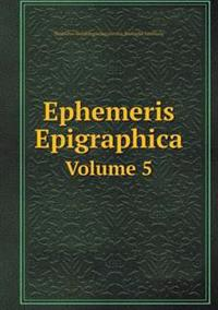 Ephemeris Epigraphica Volume 5