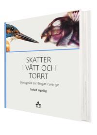 Skatter i vått och torrt : biologiska samlingar i Sverige
