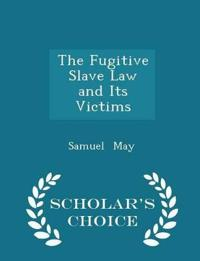 The Fugitive Slave Law and Its Victims - Scholar's Choice Edition