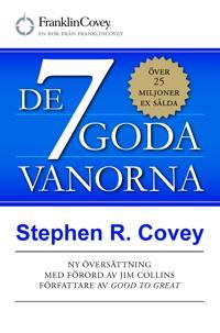 De 7 goda vanorna : grunden för personlig utveckling och hållbart ledarskap
