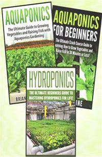 Gardening for Beginners: 3 in 1 Crash Course: Book 1: Aquaponics + Book 2: Hydroponics + Book 3: Aquaponics for Beginners