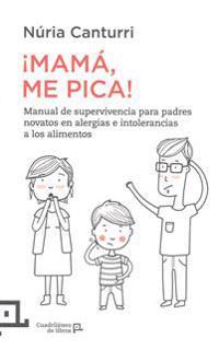 Mama, Me Pica!: Manual de Supervivencia Para Padres Novatos En Alergias E Intolerancias Alimentarias