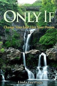 Only If: Change Your Life, Live Your Dream