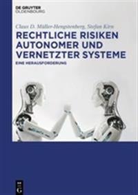 Rechtliche Risiken Autonomer Und Vernetzter Systeme: Eine Herausforderung