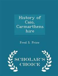 History of Caio, Carmarthenshire - Scholar's Choice Edition