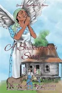A Sharecroppers Story, a Dream to Own a Piece of Land. the Story of Madea (the Sweet Alabama Rose)