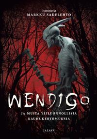 Wendigo ja muita yliluonnollisia kauhukertomuksia