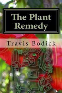The Plant Remedy: Plant Spirit Shamanism and Healing