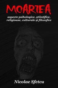 Moartea: Aspecte Psihologice, Stiintifice, Religioase, Culturale Si Filozofice (Cu Ilustratii)