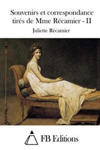 Souvenirs Et Correspondance Tirés de Mme Récamier - II