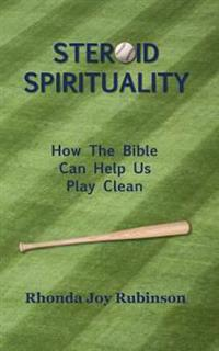 Steroid Spirituality: How the Bible Can Help Us Play Clean