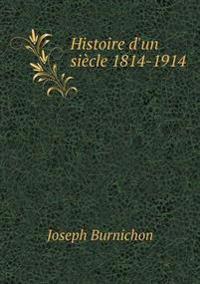 Histoire D'Un Siecle 1814-1914